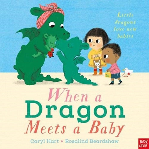 Caryl Hart - When a Dragon Meets A Baby (AGE 3+)
