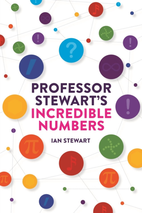 Ian Stewart - Professor Stewart's Incredible Numbers