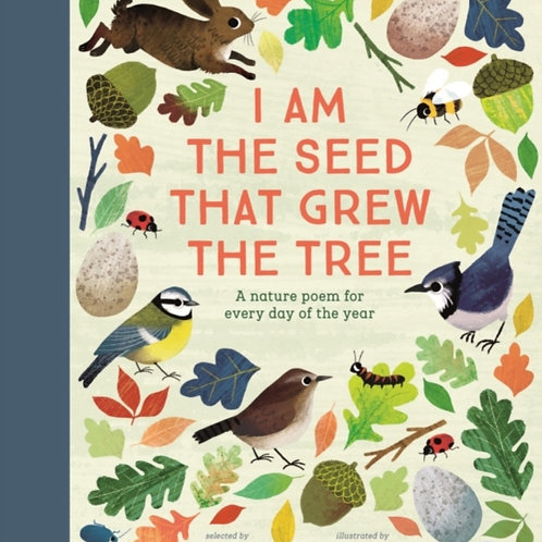 I Am The Seed That Grew The Tree: Nature Poems (AGE 5+) (HARDBACK)