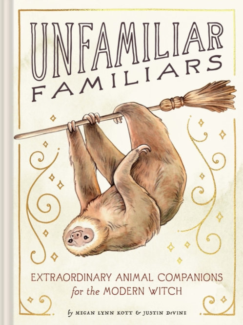 Unfamiliar Familiars : Extraordinary Animal Companions For The Modern Witch (HB)