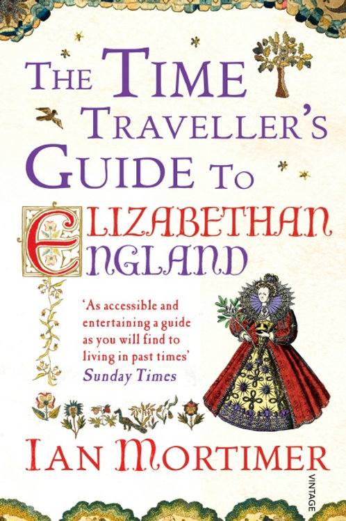 Ian Mortimer - The Time Traveller's Guide to Elizabethan England