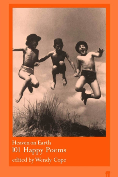 Heaven on Earth: 101 Happy Poems (Edited By Wendy Cope)