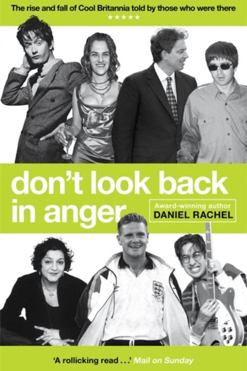 Daniel Rachel - Don't Look Back In Anger : The Rise And Fall Of Cool Britannia