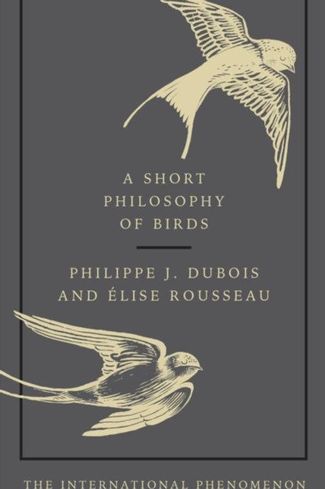 Dubois and Rousseau - A Short Philosophy Of Birds (HARDBACK)