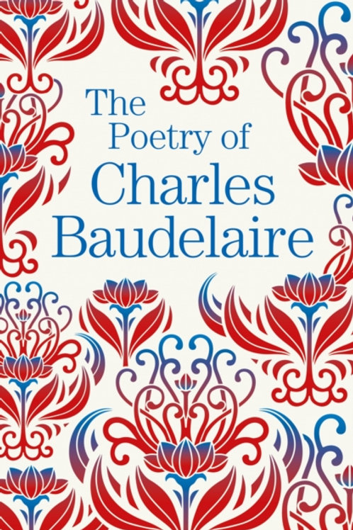 Charles Baudelaire - The Poetry Of Charles Baudelaire