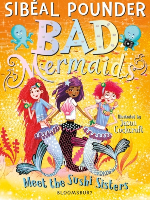 Sibeal Pounder - Bad Mermaids Meet the Sushi Sisters (AGE 8+) (4th In Series)