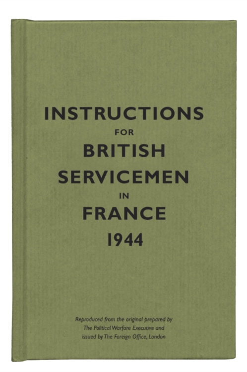 Instructions For British Servicemen In France, 1944 (HARDBACK)