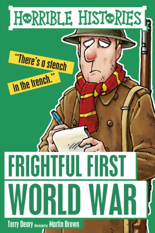 Terry Deary - Horrible Histories : Frightful First World War (AGE 7+)