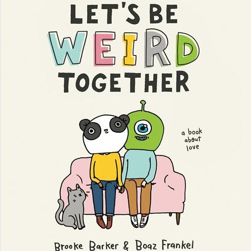 Brooke Barker - Let's Be Weird Together : A Book About Love (HARDBACK)