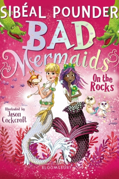 Sibeal Pounder - Bad Mermaids : On The Rocks (AGE 8+) (2nd In Series)