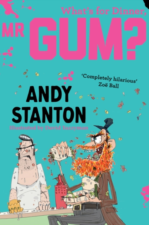 Andy Stanton - What's for Dinner, Mr Gum? (AGE 7+) (6th In Series)