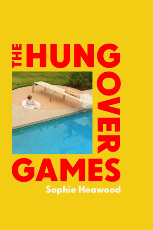 Sophie Heawood - The Hungover Games (HARDBACK)