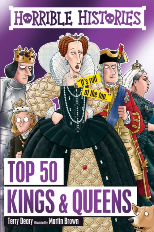 Terry Deary - Horrible Histories : Top 50 Kings And Queens (AGE 7+)