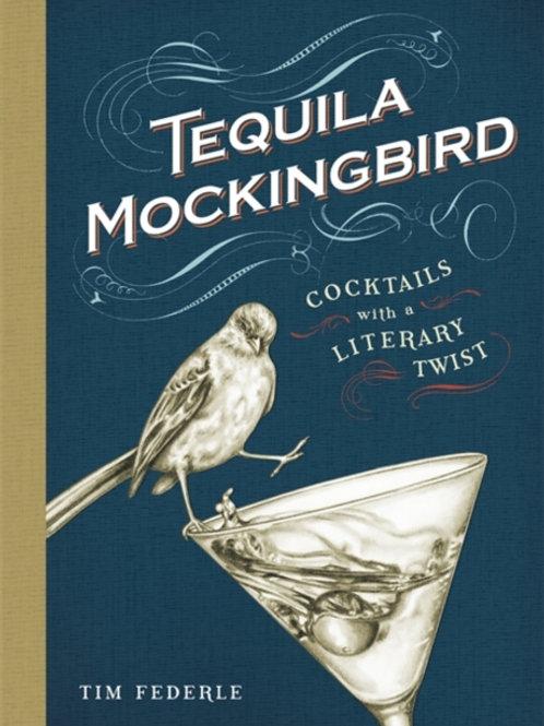 Tim Federle - Tequila Mockingbird : Cocktails With A Literary Twist (HARDBACK)