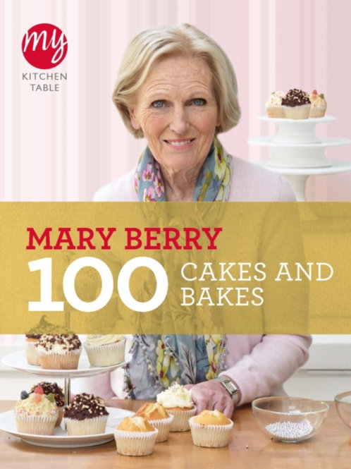 Mary Berry - My Kitchen Table: 100 Cakes and Bakes