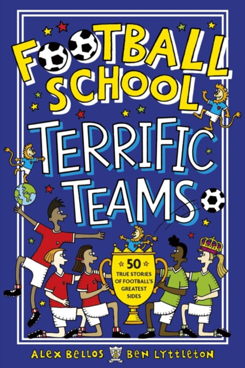 Alex Bellos - Football School : Terrific Teams (AGE 7+)