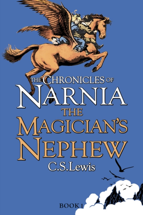 C.S. Lewis - The Magician's Nephew (AGE 9+) (1st In Series)