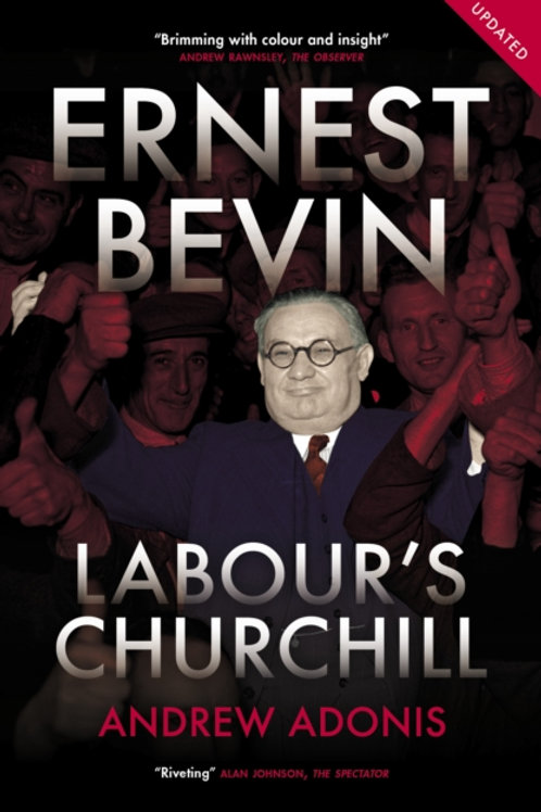 Andrew Adonis - Ernest Bevin : Labour's Churchill