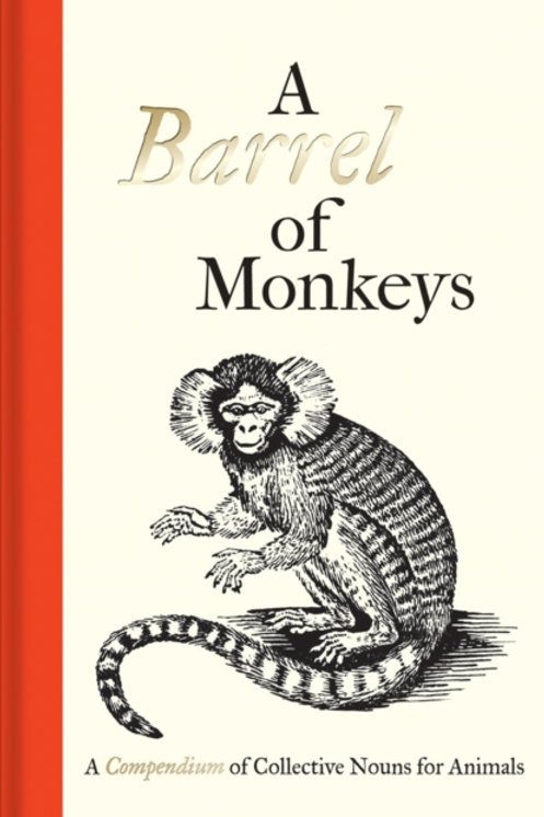 A Barrel Of Monkeys : A Compendium Of Collective Nouns For Animals (HARDBACK)