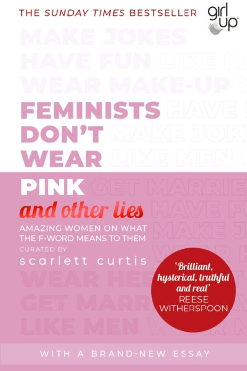Scarlett Curtis - Feminists Don't Wear Pink (And Other Lies) : Amazing Women . .
