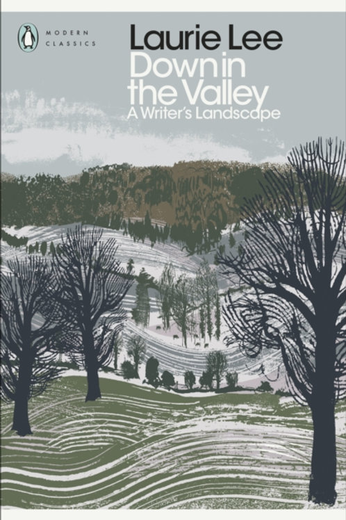 Laurie Lee - Down In The Valley : A Writer's Landscape
