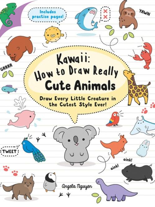 Angela Nguyen - Kawaii: How to Draw Really Cute Animals
