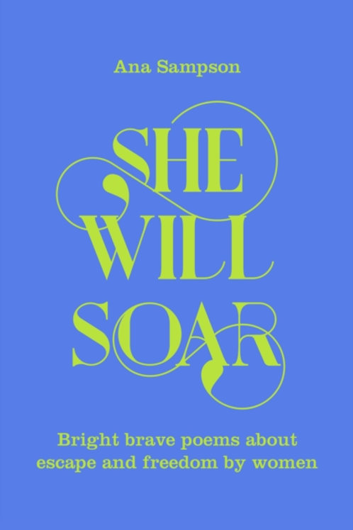 Ana Sampson - She Will Soar : Bright, Brave Poems About Freedom . . . (HARDBACK)