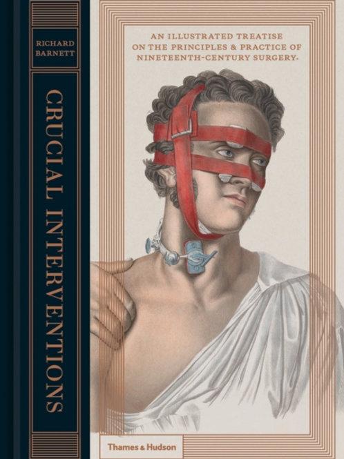 Richard Barnett - Crucial Interventions : Nineteenth Century Surgery (HARDBACK)