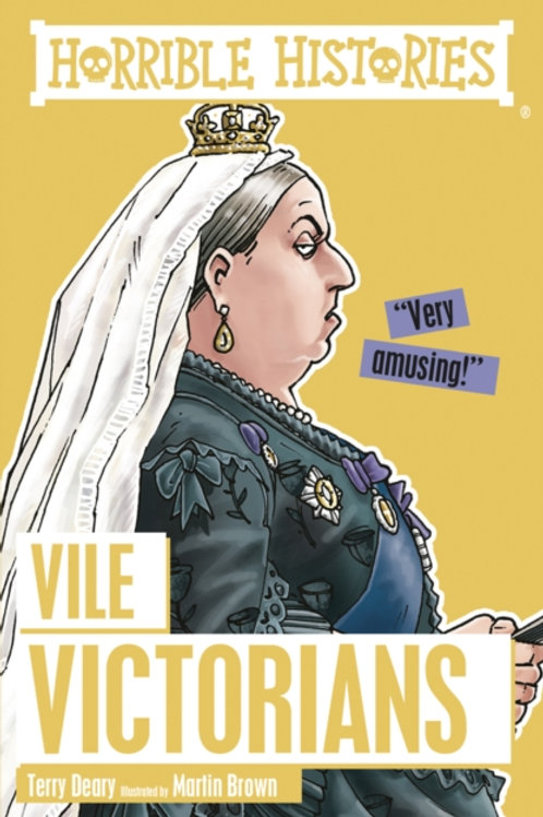 Terry Deary - Horrible Histories : Vile Victorians (AGE 7+)
