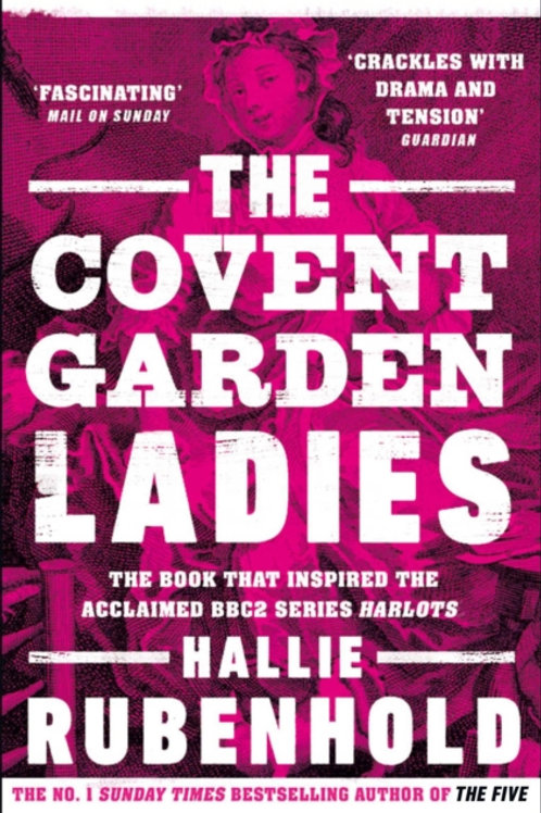 Hallie Rubenhold - The Covent Garden Ladies (Inspiration For TV Series: Harlots)