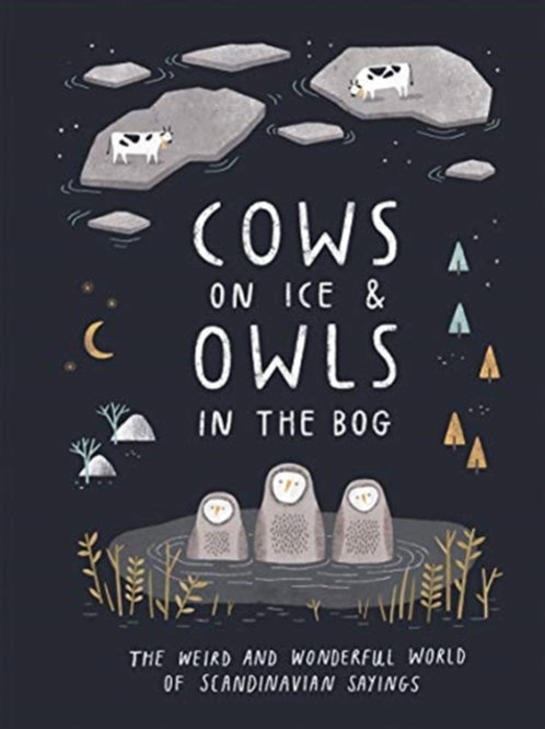 Cows on Ice & Owls In The Bog:The Weird World Of Scandinavian Sayings (HARDBACK)