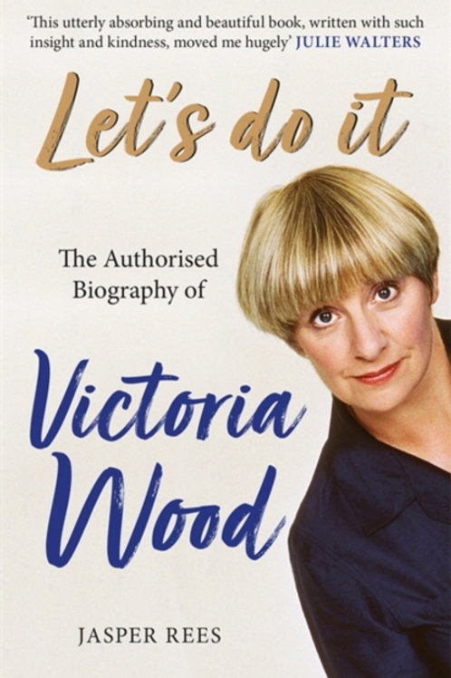 Jasper Rees - Let's Do It: The Authorised BiographyOf Victoria Wood