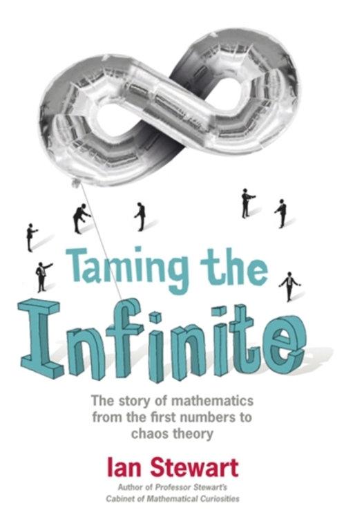 Ian Stewart - Taming The Infinite : The Story Of Mathematics