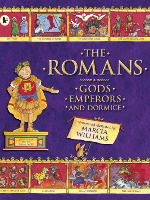 Marcia Williams - The Romans: Gods, Emperors and Dormice (AGE 6+)