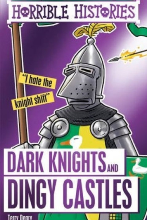 Terry Deary - Horrible Histories : Dark Knights And Dingy Castles (AGE 7+)