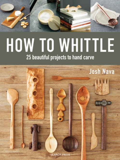 Josh Nava - How To Whittle : 25 Beautiful Projects To Hand Carve (HARDBACK)