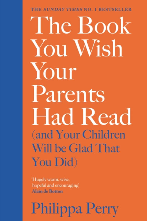 Philippa Perry - The Book You Wish Your Parents Had Read (HARDBACK)