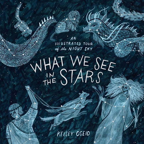 Kelsey Oseid - What We See In The Stars : Illustrated Night Sky (AGE 7+) (HB)