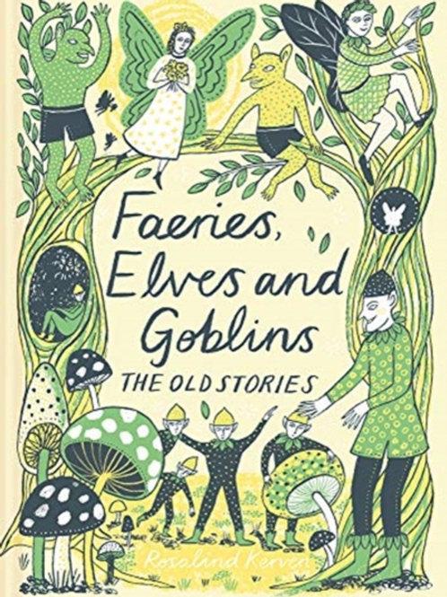 Rosalind Kerven - Faeries, Elves and Goblins (HARDBACK)