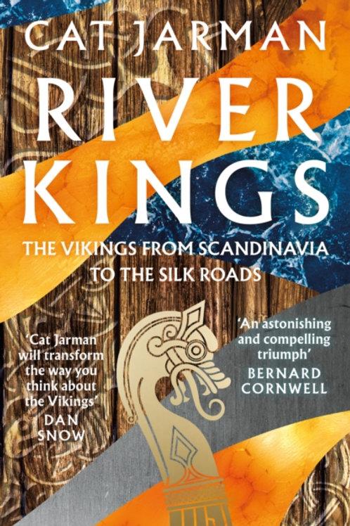 Cat Jarman - River Kings : The Vikings From Scandinavia To The Silk Roads