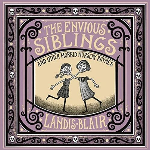 Landis Blair - The Envious Siblings : And Other Morbid Nursery Rhymes (HARDBACK)