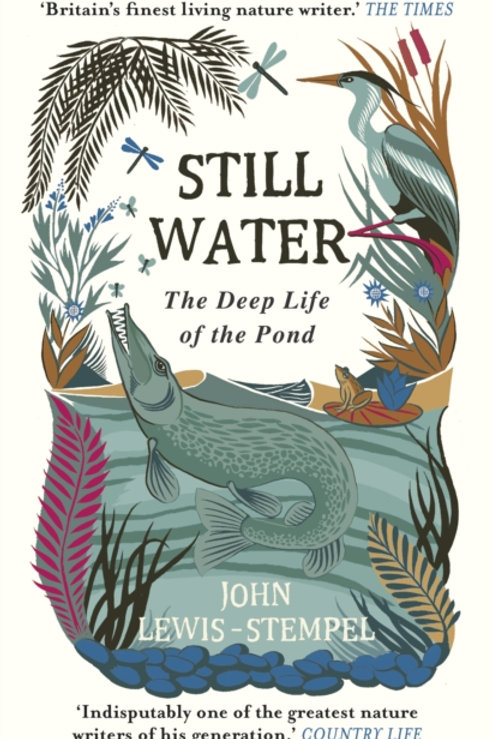 John Lewis-Stempel - Still Water : The Deep Life Of The Pond