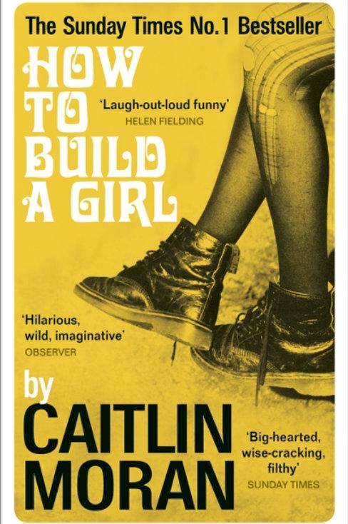 Caitlin Moran - How To Build A Girl (AGE 14+)