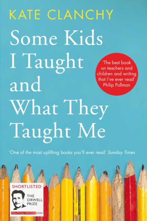 Kate Clanchy - Some Kids I Taught And What They Taught Me