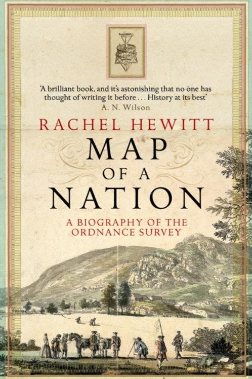 Rachel Hewitt - Map Of A Nation : A Biography Of The Ordnance Survey