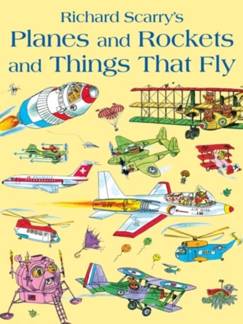 Richard Scarry - Planes and Rockets and Things That Fly (AGE 3+)