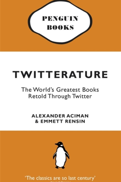 Aciman - Twitterature : The World's Greatest Books Retold Through Twitter