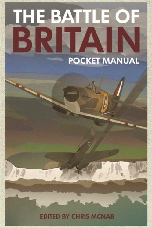 Chris McNab (ed.) - The Battle of Britain Pocket Manual 1940 (HARDBACK)
