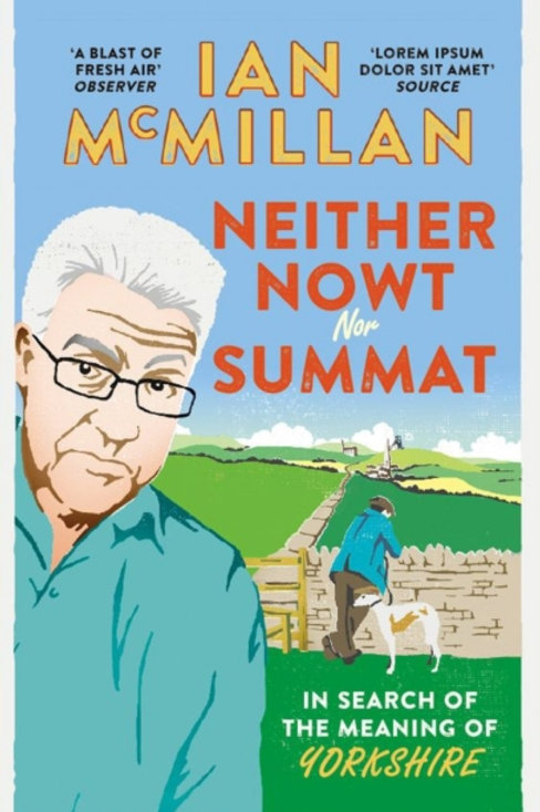 Ian McMillan - Neither Nowt Nor Summat : In Search Of The Meaning Of Yorkshire