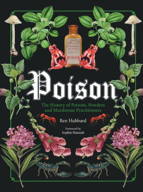 Ben Hubbard - Poison : The History of Potions, Powders . . . (HARDBACK)
